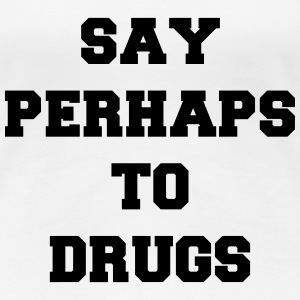 Say perhaps to drugs Women's T-Shirts - Women's Premium T-Shirt