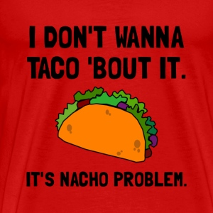 Taco Nacho Problem - Men's Premium T-Shirt