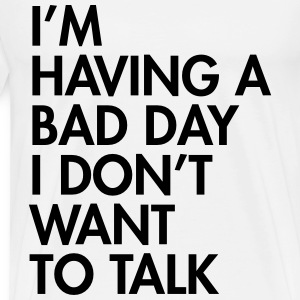 I'm having a bad day I don't want to talk T-Shirts - Men's Premium T-Shirt