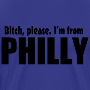 Bitch Please I'm From Philly Apparel T-Shirts - Men's Premium T-Shirt