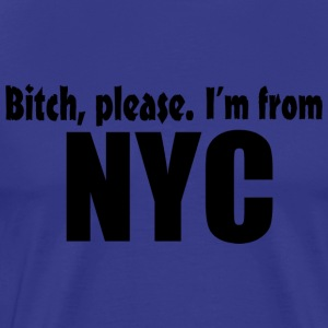 Bitch Please I'm From NYC Apparel T-Shirts - Men's Premium T-Shirt
