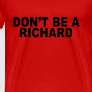 dont_be_a_richard_tshirts - Men's Premium T-Shirt