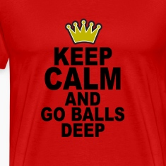keep_calm_and_go_balls_deep_tshirts