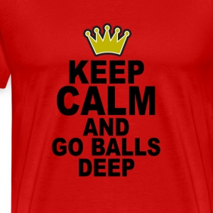 keep_calm_and_go_balls_deep_tshirts - Men's Premium T-Shirt