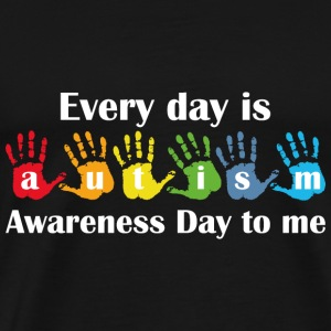 Every Day Is Autism Awareness Day To Me - Men's Premium T-Shirt