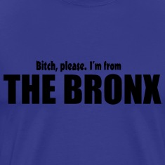 Bitch Please I'm From The Bronx Apparel T-Shirts