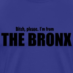 Bitch Please I'm From The Bronx Apparel T-Shirts - Men's Premium T-Shirt