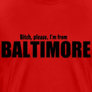 Bitch Please I'm From Baltimore Apparel T-Shirts - Men's Premium T-Shirt
