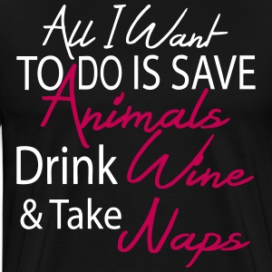 all i want to do save anmals drnk wine take naps T-Shirts - Men's Premium T-Shirt