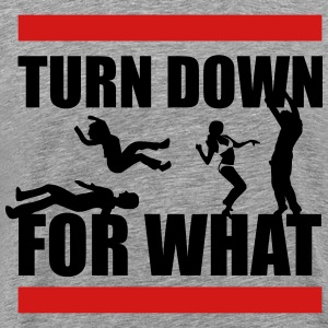 Turn Down For What? T-Shirts - Men's Premium T-Shirt