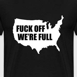 fuck off we are full - Men's Premium T-Shirt