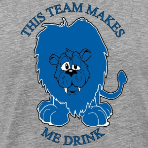This Team Makes Me Drink Lions Football Apparel T-Shirts - Men's Premium T-Shirt