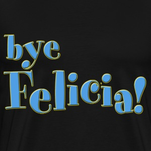 Bye Felicia! Men's TShirt - Men's Premium T-Shirt