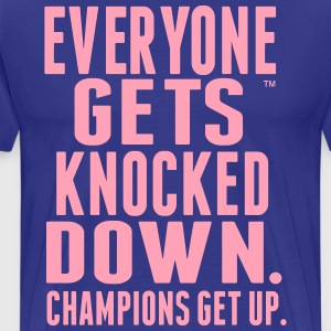 Everyone Gets Knocked Down. Champions get up. T-Shirts - Men's Premium T-Shirt