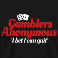 Gamblers Anonymous - I bet I can quit T-Shirts