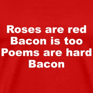 Roses Are Red Bacon Is Too - Men's Premium T-Shirt