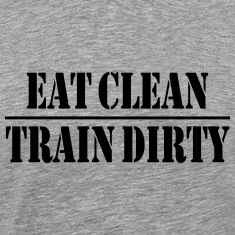 Eat clean, train dirty T-Shirts