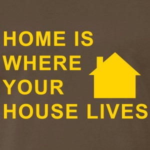 home is where your house lives T-Shirts - Men's Premium T-Shirt