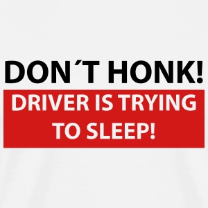 don´t honk driver is trying to sleep T-Shirts - Men's Premium T-Shirt