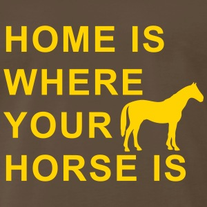 home is where your horse is T-Shirts - Men's Premium T-Shirt