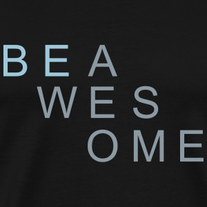 be awesome T-Shirts - Men's Premium T-Shirt