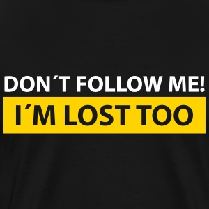 don´t follow me, i´m lost too T-Shirts - Men's Premium T-Shirt