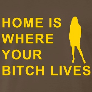 home is where your bitch lives T-Shirts - Men's Premium T-Shirt