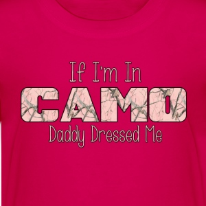 If I'm In Camo Daddy Dressed Me - Kids' Premium T-Shirt