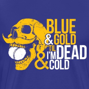 BLUE & GOLD 'TIL I'M DEAD & COLD T-Shirts - Men's Premium T-Shirt