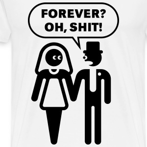 Forever? Oh, Shit! (Wedding / Stag Party / 1C) T-Shirts - Men's Premium T-Shirt