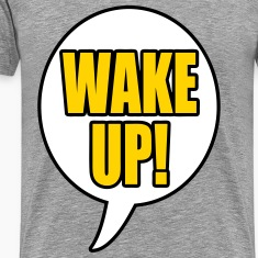 WAKE UP! T-Shirts