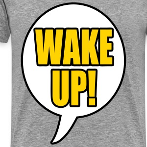 WAKE UP! T-Shirts - Men's Premium T-Shirt