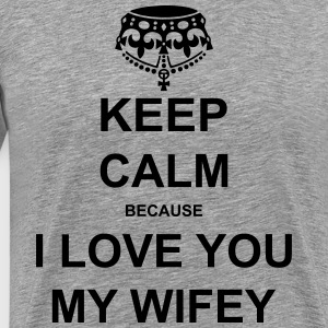 keep calm because i love you my wifey T-Shirts - Men's Premium T-Shirt
