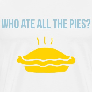 who ate all the pies? T-Shirts - Men's Premium T-Shirt