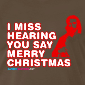 I Miss Hearing You Say Merry Christmas shirts and  - Men's Premium T-Shirt