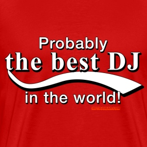Probably The Best DJ In The World - Men's Premium T-Shirt