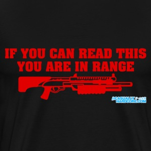 If You Can Read This You Are In Range Shotgun - Men's Premium T-Shirt