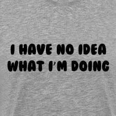 No Idea What I'm Doing T-Shirts