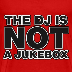 The DJ Is Not A Jukebox - Men's Premium T-Shirt