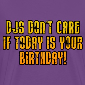 DJs Don't Care If Today Is Your Birthday - Men's Premium T-Shirt