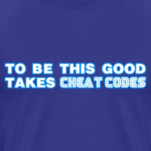 To Be This Good Takes Cheat Codes - Men's Premium T-Shirt