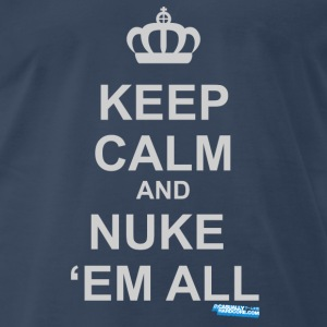 Keep Calm And Nuke Em - Men's Premium T-Shirt