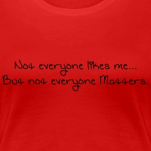 Not everyone likes me but... - Women's Premium T-Shirt