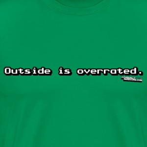 Outside Is Overrated - Men's Premium T-Shirt