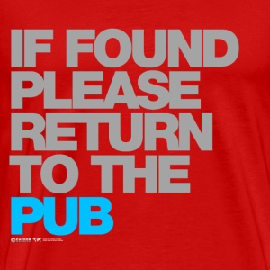 If Found Please Return To The Pub - Men's Premium T-Shirt