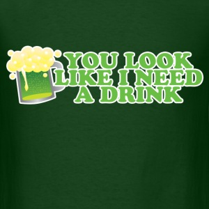 You Look Like I Need A Drink St Patricks Day - Men's T-Shirt