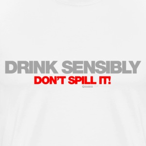 Drink Sensibly Don't Spill It! - Men's Premium T-Shirt