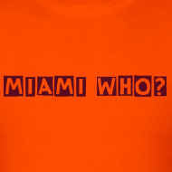 Design ~ MIAMI WHO? Mens Tee