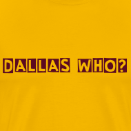 Design ~ DALLAS WHO? Mens Tee