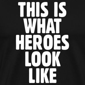 This is what heroes look like T-Shirt - Men's Premium T-Shirt